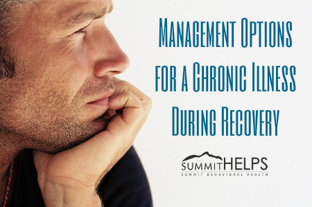 What Are Your Management Options For A Chronic Illness During Addiction Recovery?